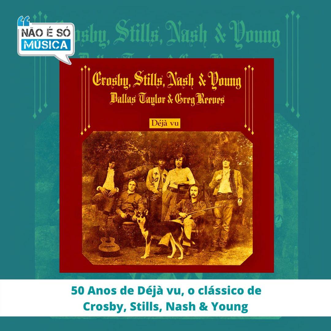 Déjà Vu, clássico de Crosby, Stills, Nash & Young